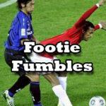 Footie Fumbles